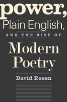 Power, Plain English, and the Rise of Modern Poetry by Prof. David Rosen