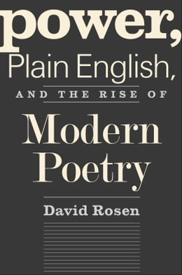 Book Power, Plain English, and the Rise of Modern Poetry by Prof. David Rosen
