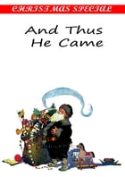 And Thus He Came [Christmas Summary Classics] by Cyrus Townsend Brady
