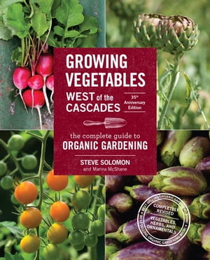 Growing Vegetables West of the Cascades,  35th Anniversary Edition The Complete Guide to Organic Gardening