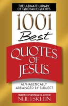 1001 Best Quotes of Jesus by Neil Eskelin