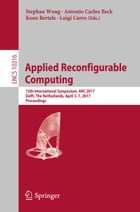 Applied Reconfigurable Computing: 13th International Symposium, ARC 2017, Delft, The Netherlands, April 3-7, 2017, Proceedings by Stephan Wong
