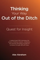 Thinking Your Way Out of the Ditch: Quest for Insight by Abe Abraham