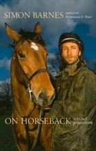 On Horseback: Selected Journalism (Text Only) by Simon Barnes