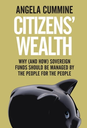 Citizens' Wealth Why (and How) Sovereign Funds Should be Managed by the People for the People
