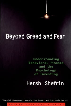 Beyond Greed and Fear: Understanding Behavioral Finance and the Psychology of Investing by Hersh Shefrin