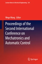 Proceedings of the Second International Conference on Mechatronics and Automatic Control by Wego Wang