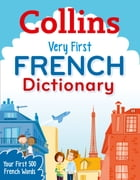 Collins Very First French Dictionary (Collins Primary Dictionaries) by Collins Dictionaries