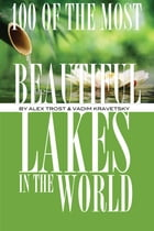 100 of the Most Beautiful Lakes In the World by alex trostanetskiy