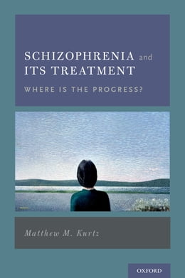 Book Schizophrenia and Its Treatment: Where Is the Progress? by Matthew M. Kurtz