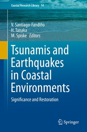 Tsunamis and Earthquakes in Coastal Environments: Significance and Restoration by H. Tanaka