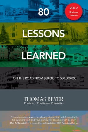 80 Lessons Learned - Volume II - Business Lessons: On the Road from $80,000 to $80,000,000 by Thomas Beyer