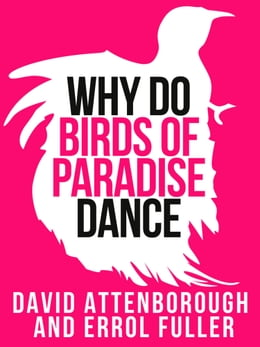 Book David Attenborough's Why Do Birds of Paradise Dance (Collins Shorts, Book 7) by Sir David Attenborough