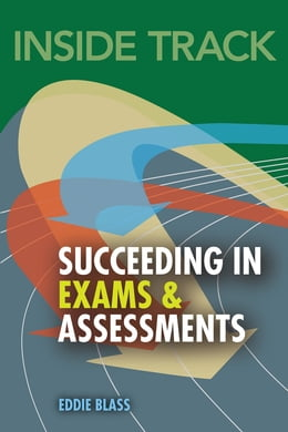 Book Inside track, Succeeding in Exams and Assessments by Dr Eddie Blass