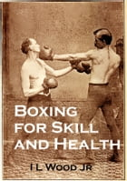 Boxing for Skill and Health by I L Wood Jr