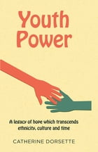 Youth Power: A legacy of hope which transcends ethnicity, culture and time by Catherine Dorsette