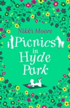 Picnics in Hyde Park (Love London Series) by Nikki Moore