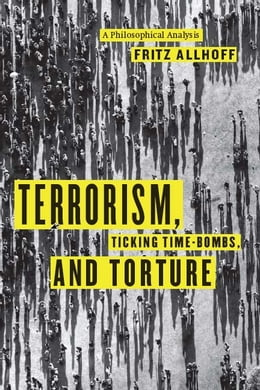 Book Terrorism, Ticking Time-Bombs, and Torture: A Philosophical Analysis by Fritz Allhoff