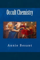Occult Chemistry by Annie Besant
