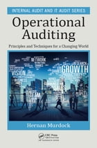 Operational Auditing: Principles and Techniques for a Changing World by Hernan Murdock