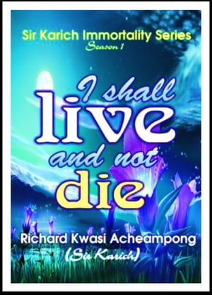 I shall Live and Not Die