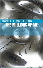 The Millions of Me by Daniel Masterson