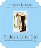 Daddy's Little Girl: Stories of the Special Bond Between Fathers and Daughters by Gregory E. Lang