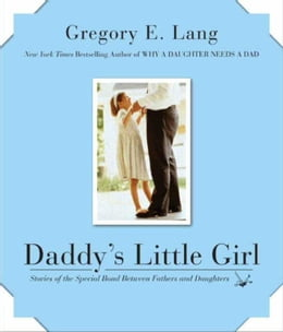 Book Daddy's Little Girl: Stories of the Special Bond Between Fathers and Daughters by Gregory E. Lang