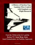 A History of Suction-Type Laminar-Flow Control with Emphasis on Flight Research: From the 1930s to the X-21 and the Boeing 757, Swept Wings, Noise, Insect Contamination, Ice Particles, Supersonic 09208b1b-5c6a-4abf-9a53-e62464b7604a