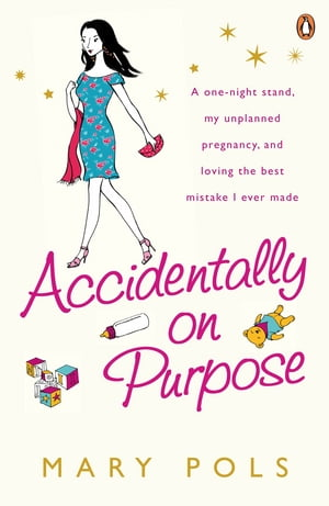 Accidentally on Purpose A one-night stand,  my unplanned pregnancy,  and loving the best mistake I ever made