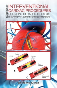 Handbook of Interventional Cardiac Procedures for Junior Cardiologists: A Summary of Current…