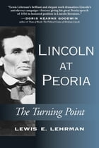 Lincoln at Peoria: The Turning Point by Lewis E. Lehrman