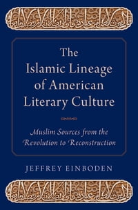 The Islamic Lineage of American Literary Culture: Muslim Sources from the Revolution to…