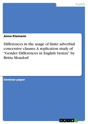 Differences in the usage of finite adverbial concessive clauses. A replication study of 'Gender Differences in English Syntax' by Britta Mondorf