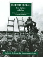 Over The Seawall: U.S. Marines At Inchon [Illustrated Edition] by Brigadier General Edwin H. Simmons