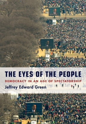 The Eyes of the People Democracy in an Age of Spectatorship