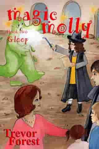 Magic Molly book two Gloop by Trevor Forest