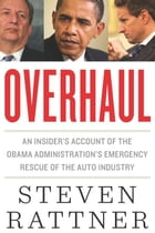 Overhaul: An Insider's Account of the Obama Administration's Emergency Rescue of the Auto Industry by Steven Rattner