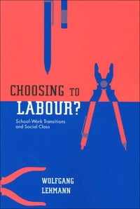 Choosing to Labour?: School-Work Transitions and Social Class