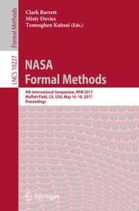 NASA Formal Methods: 9th International Symposium, NFM 2017, Moffett Field, CA, USA, May 16-18, 2017…