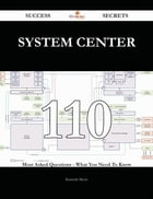 System Center 110 Success Secrets - 110 Most Asked Questions On System Center - What You Need To Know