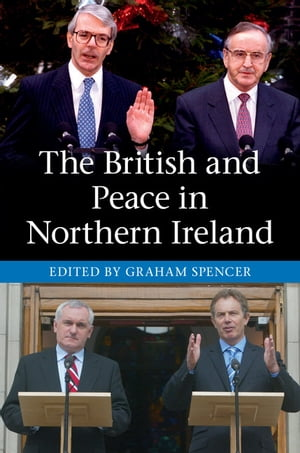 The British and Peace in Northern Ireland The Process and Practice of Reaching Agreement