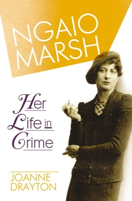 Book Ngaio Marsh: Her Life in Crime by Joanne Drayton