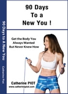90 Days to a New You !: How to transform your body by Catherine Piot
