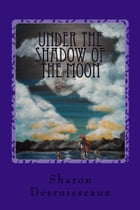 Under the Shadow of the Moon: The Story of Cleopatra Selene Continues, Book 2 by Sharon Desruisseaux