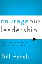 Courageous Leadership: Field-Tested Strategy for the 360° Leader by Bill Hybels