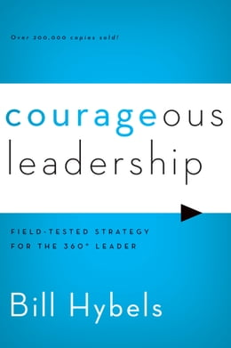 Book Courageous Leadership: Field-Tested Strategy for the 360° Leader by Bill Hybels