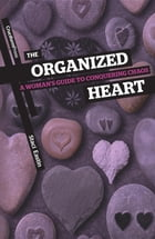 The Organized Heart: A Woman's Guide to Conquering Chaos by Staci Eastin