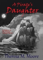 A Pirate's Daughter by Theresa M. Moore