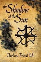 The Shadow of the Sun by Barbara Friend Ish